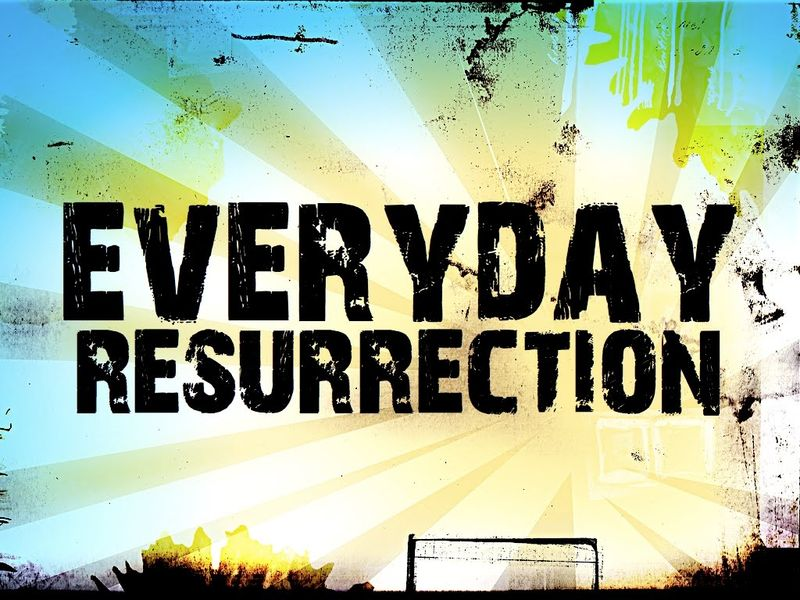Everyday Resurrection